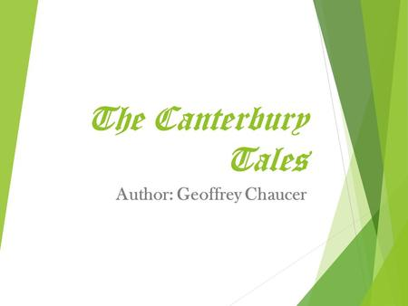 The Canterbury Tales Author: Geoffrey Chaucer. Geoffrey Chaucer  Father of the English language  Middle class, well-educated (father was wine merchant)