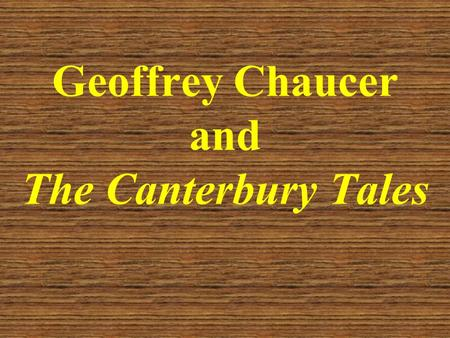 Geoffrey Chaucer and The Canterbury Tales. Learning Goals RI.11-12.2 – Cite strong and thorough textual evidence to support analysis of what the text.