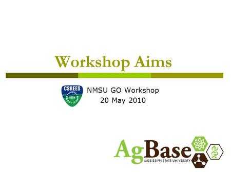 Workshop Aims NMSU GO Workshop 20 May 2010. Aims of this Workshop  WIIFM? modeling examples background information about GO modeling  Strategies for.