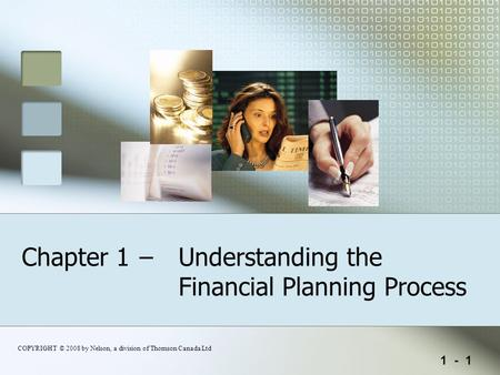 1 - 1 COPYRIGHT © 2008 by Nelson, a division of Thomson Canada Ltd Chapter 1– Understanding the Financial Planning Process.