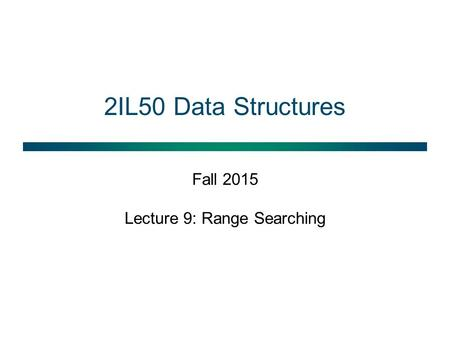 2IL50 Data Structures Fall 2015 Lecture 9: Range Searching.
