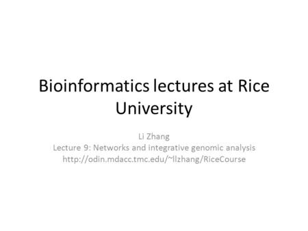 Bioinformatics lectures at Rice University Li Zhang Lecture 9: Networks and integrative genomic analysis