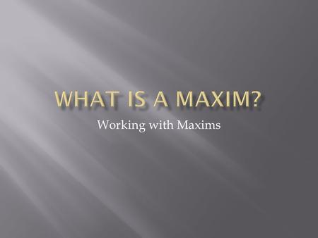 "Working with Maxims.  A maxim is another word for an old saying or common expression.  Examples may include statements such as…  ""You can't teach an."