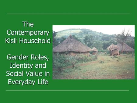 The Contemporary Kisii Household Gender Roles, Identity and Social Value in Everyday Life.