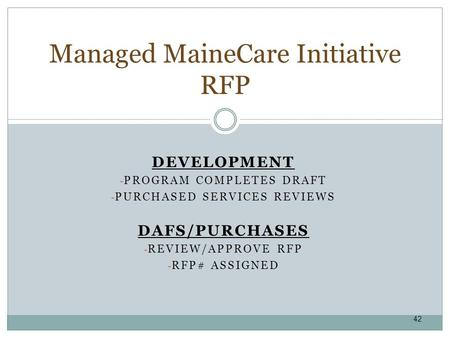 DEVELOPMENT - PROGRAM COMPLETES DRAFT - PURCHASED SERVICES REVIEWS DAFS/PURCHASES - REVIEW/APPROVE RFP - RFP# ASSIGNED Managed MaineCare Initiative RFP.