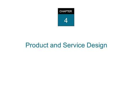 Product and Service Design CHAPTER 4. Reasons for Product or Service Design u Be competitive u Increase business growth & profits u Avoid downsizing with.