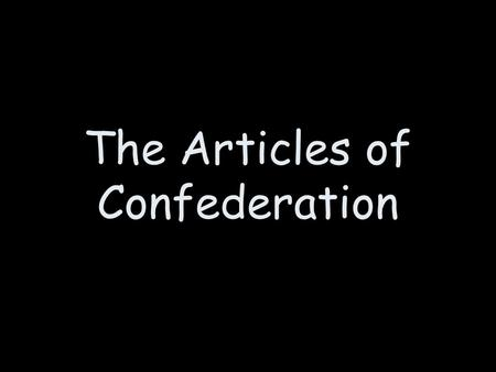 The Articles of Confederation. State Governments Although unified to fight British, each state had its own beliefs and wanted separate things Created.