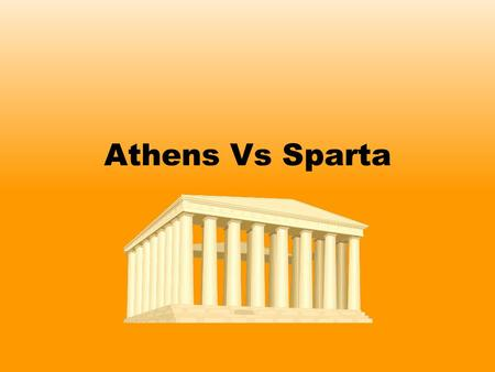 Athens Vs Sparta. Athens and Sparta were probably the two most famous and powerful city states in Ancient Greece. However, they were both very different.