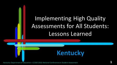 Implementing High Quality Assessments for All Students: Lessons Learned Kentucky Department of Education – CCSSO 2015 National Conference on Student Assessment.