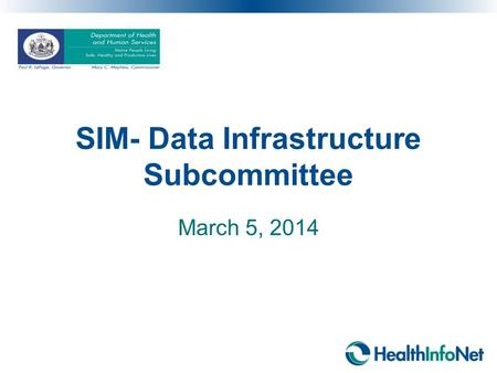 SIM- Data Infrastructure Subcommittee March 5, 2014.