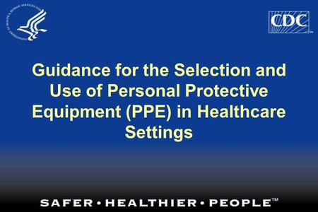 Guidance for the Selection and Use of Personal Protective Equipment (PPE) in Healthcare Settings.