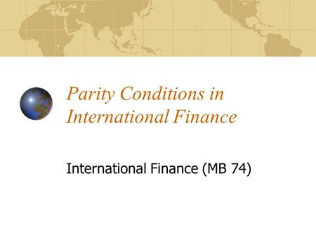 Parity Conditions in International Finance International Finance (MB 74)