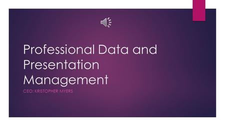 Professional Data and Presentation Management CEO: KRISTOPHER MYERS.