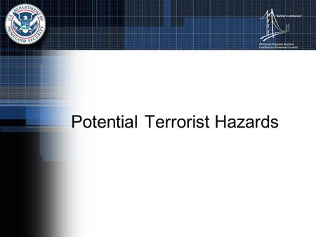 Potential Terrorist Hazards. Biological Bacteria Viruses Toxins Delivery methods: Aerosols Animals Food and water Person-to- person.