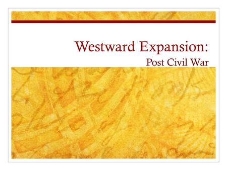 Westward Expansion: Post Civil War. Native Culture Native American Indian population/cultures before Europeans arrive.