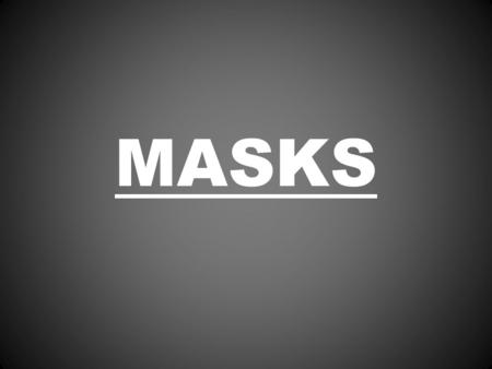 MASKS. What is a mask? A mask is an article normally worn on the face, typically for protection, concealment, performance, or amusement. Masks have been.