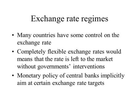 Exchange rate regimes Many countries have some control on the exchange rate Completely flexible exchange rates would means that the rate is left to the.