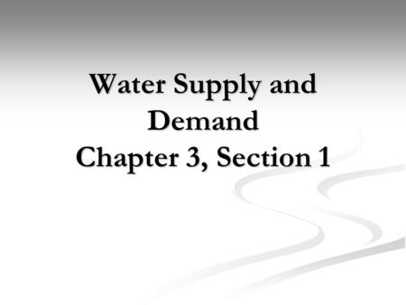 Water Supply and Demand Chapter 3, Section 1. I. How People Use Water I. How People Use Water Household,industry, agriculture, recreation Household,industry,
