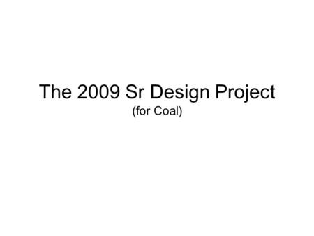 The 2009 Sr Design Project (for Coal). What is Covered Mine Plan and Layout –Methods –Equipment –Manning –Production Rate –Sequence Rock Mechanics –Orientation.
