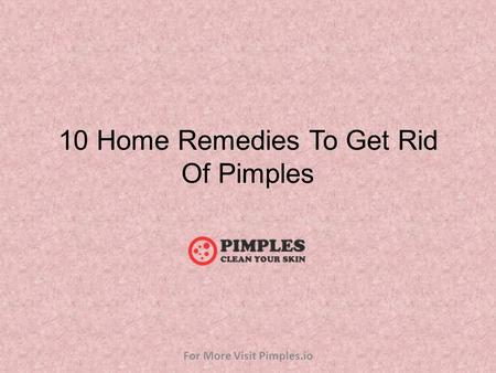 10 Home Remedies To Get Rid Of Pimples For More Visit Pimples.io.