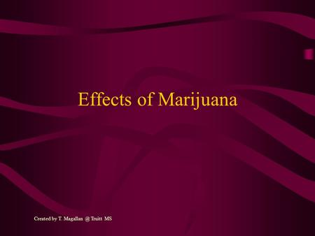 Effects of Marijuana Created by T. Truitt MS.