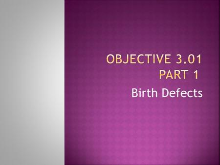 Birth Defects.  An abnormality present at birth that affects the structure or function of the body.