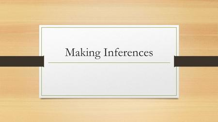 Making Inferences. What is an Inference? Inference – A conclusion made based on evidence and reasoning. Evidence + Reasoning = Inference.