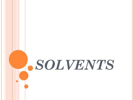 SOLVENTS. P HYSICAL AND CHEMICAL PROPERTIES : Solubility Flammability Volatility Chemical structure.