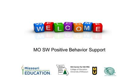 MO SW Positive Behavior Support MU Center for SW-PBS College of Education University of Missouri.