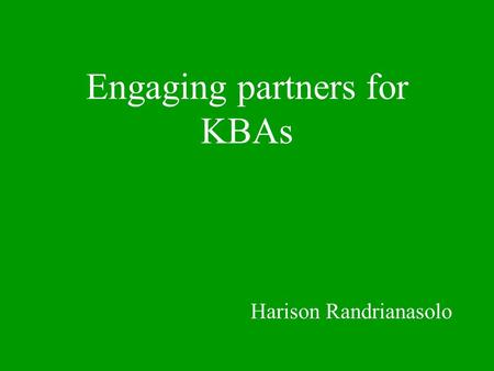 Engaging partners for KBAs Harison Randrianasolo.