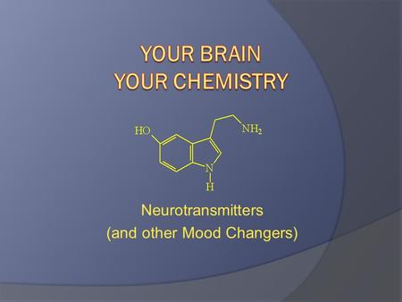 Neurotransmitters (and other Mood Changers). All Natural – All Organic Neurotransmitters responsible for: reward pathways, mood, sleep, muscle control,