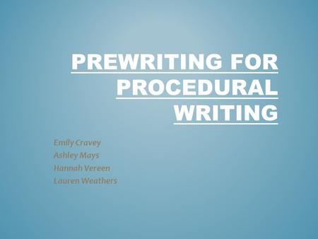 PREWRITING FOR PROCEDURAL WRITING Emily Cravey Ashley Mays Hannah Vereen Lauren Weathers.