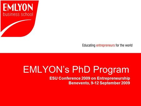 EMLYON's PhD Program ESU Conference 2009 on Entrepreneurship Benevento, 9-12 September 2009.