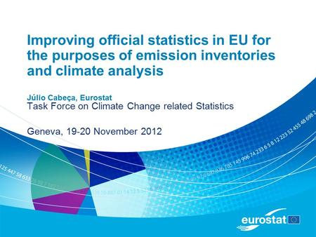 Improving official statistics in EU for the purposes of emission inventories and climate analysis Júlio Cabeça, Eurostat Task Force on Climate Change related.