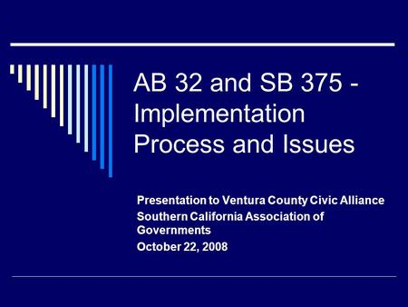 AB 32 and SB 375 - Implementation Process and Issues Presentation to Ventura County Civic Alliance Southern California Association of Governments October.
