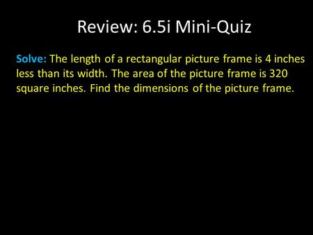 Solve: The length of a rectangular picture frame is 4 inches less than its width. The area of the picture frame is 320 square inches. Find the dimensions.