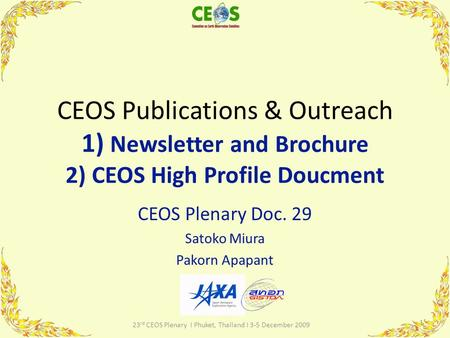 CEOS Publications & Outreach 1) Newsletter and Brochure 2) CEOS High Profile Doucment CEOS Plenary Doc. 29 Satoko Miura Pakorn Apapant 1 23 rd CEOS Plenary.