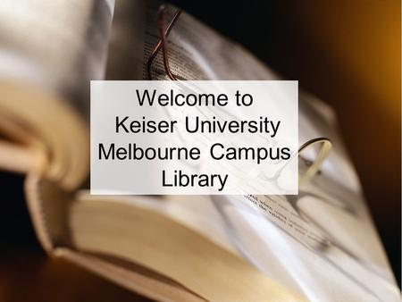 Welcome to Keiser University Melbourne Campus Library.