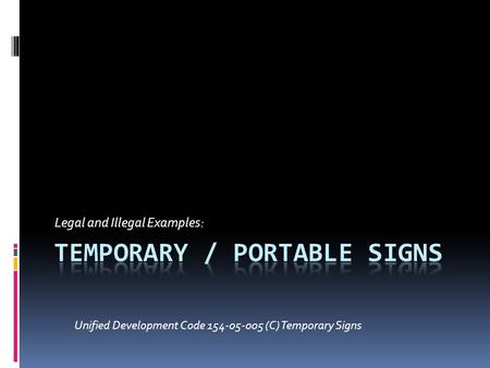 Legal and Illegal Examples: Unified Development Code 154-05-005 (C) Temporary Signs.