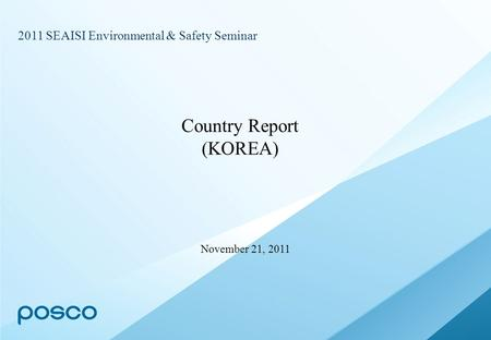 November 21, 2011 Country Report (KOREA) 2011 SEAISI Environmental & Safety Seminar.