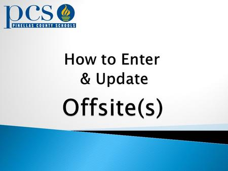 How to Enter & Update.  What is an Offsite? Property from one cost center (custodial cost center) housed at another location It is the responsibility.