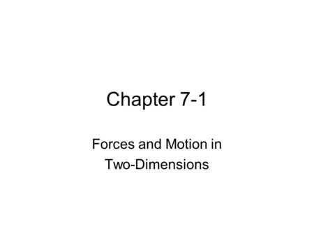 Chapter 7-1 Forces and Motion in Two-Dimensions. Equilibrium An object is in equilibrium when all the forces on it add up to zero.