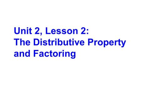Unit 2, Lesson 2: The Distributive Property and Factoring.