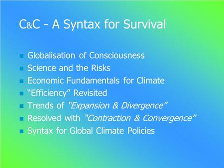 Sub-GLOBAL GUESSWORK FRAMEWORK space time GLOBAL GCI www.gci.org.uk C & C - A Syntax for Survival Globalisation of Consciousness Science and the Risks.