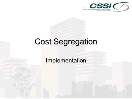 Cost Segregation Implementation. Implementation n Final Phase of Selling Process n Engagement Letter -Client signs EL included with property analysis.