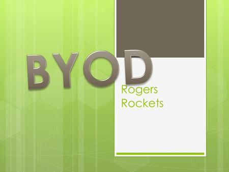 Rogers Rockets. What is BYOD? BYOD VIDEO What is BYOD?  The goal is to allow teachers and students to work and learn together in a technology environment.