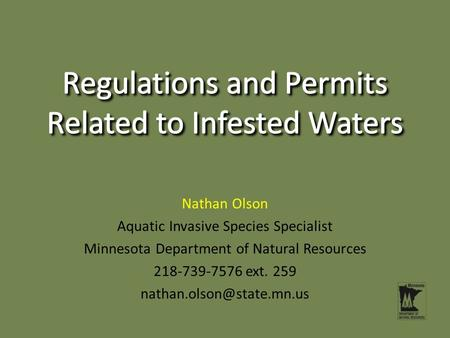 Nathan Olson Aquatic Invasive Species Specialist Minnesota Department of Natural Resources 218-739-7576 ext. 259