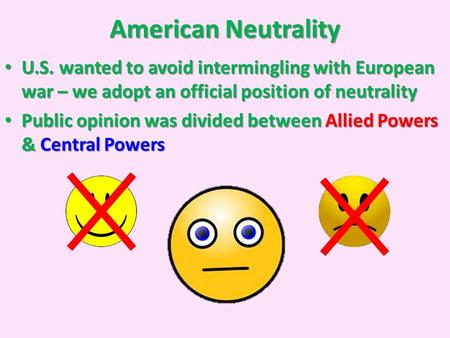American Neutrality U.S. wanted to avoid intermingling with European war – we adopt an official position of neutrality U.S. wanted to avoid intermingling.