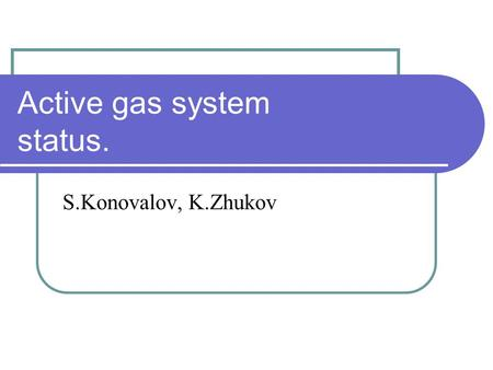 Active gas system status. S.Konovalov, K.Zhukov. Active gas system operation. S.Konovalov Active gas system...TRT Overview 15.02.2013 2  Good design.