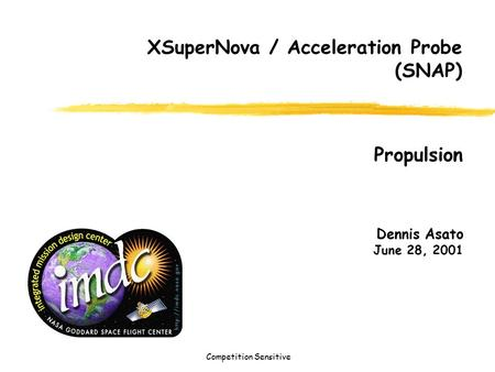 Competition Sensitive Dennis Asato June 28, 2001 XSuperNova / Acceleration Probe (SNAP) Propulsion.